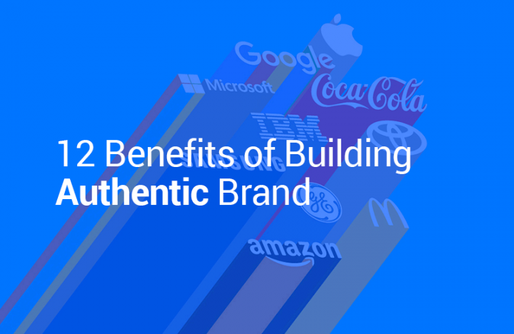 12 Benefits of Building Authentic Brand