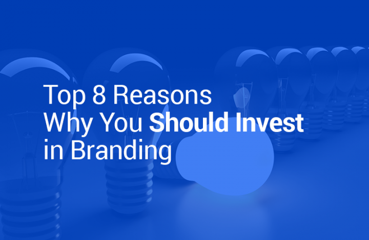 Top 8 Reasons Why You Should Invest in Branding